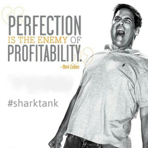 perfection kills profits mark cuban